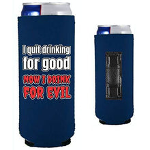 Load image into Gallery viewer, I Quit Drinking For Good, Now I Drink For Evil Magnetic Slim Can Coolie