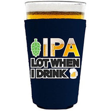 Load image into Gallery viewer, pint glass koozie with ipa lot when i drink design
