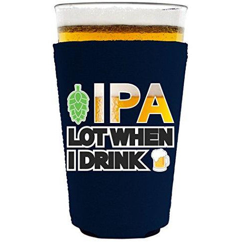 pint glass koozie with ipa lot when i drink design
