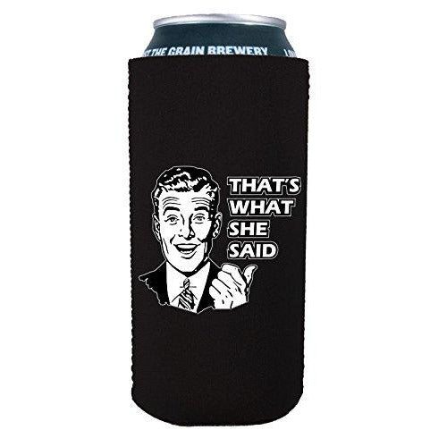 16 oz can koozie with thats what she said design