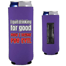 Load image into Gallery viewer, purple magnetic slim can koozie with i quit drinking for good, now i drink for evil funny text design