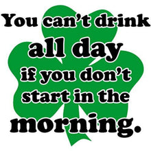 Load image into Gallery viewer, vinyl sticker with you cant drink all day if you dont start in the morning design
