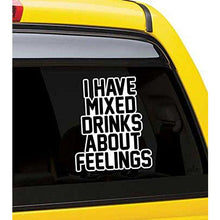 Load image into Gallery viewer, I Have Mixed Drinks About Feelings Vinyl Sticker