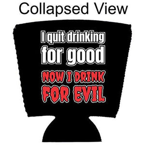 I Quit Drinking For Good, Now I Drink For Evil Party Cup Cozy