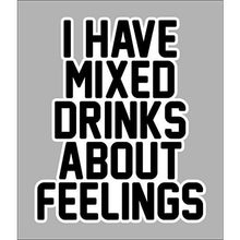 Load image into Gallery viewer, vinyl sticker with i have mixed drinks about feelings design