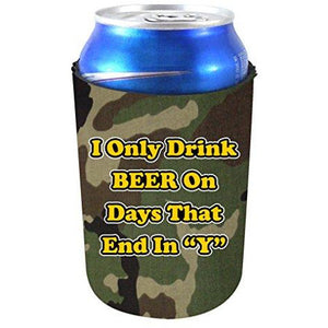 "I Only Drink Beer on Days That End in""Y"" Can Koozie"