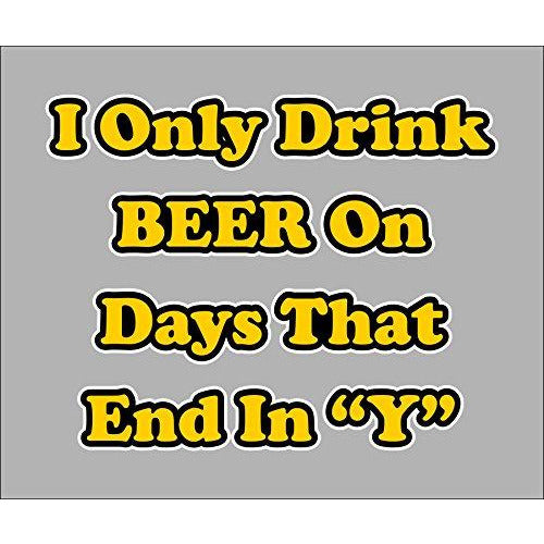 vinyl sticker with i only drink beer on days that end in y design