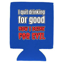 Load image into Gallery viewer, I Quit Drinking For Good, Now I Drink For Evil Can Coolie