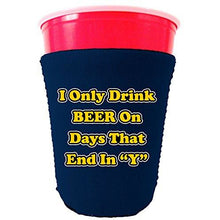"Load image into Gallery viewer, I Only Drink Beer on Days That End in""Y"" Funny Party Cup oolie"