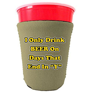 "I Only Drink Beer on Days That End in""Y"" Funny Party Cup oolie"