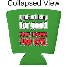 Load image into Gallery viewer, I Quit Drinking For Good, Now I Drink For Evil Party Cup Cozy