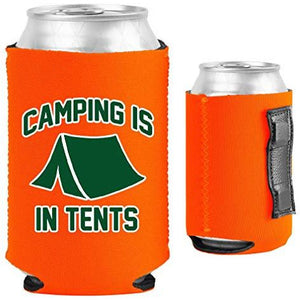 Camping is in Tents Magnetic Can Coolie