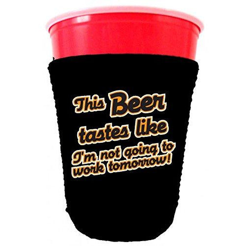 black party solo cup koozie with this beer tastes like im not going to work tomorrow design