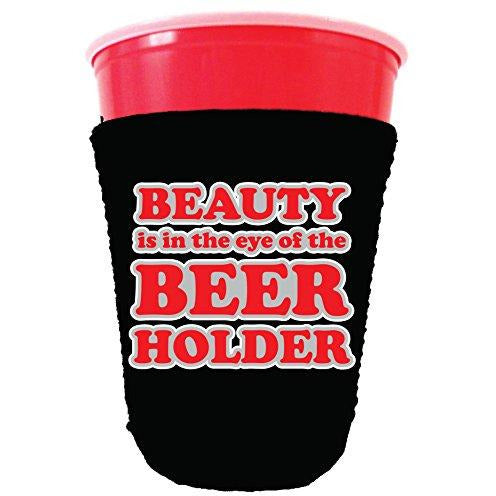 black party cup koozie with beauty is in the eye of the beer holder design