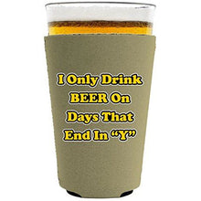 "Load image into Gallery viewer, I Only Drink Beer on Days That End in""Y"" Pint Glass Koozie"