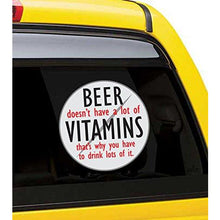 Load image into Gallery viewer, Beer Doesn't Have A Lot of Vitamins, That's Why You Have to Drink Lots of It Vinyl Sticker