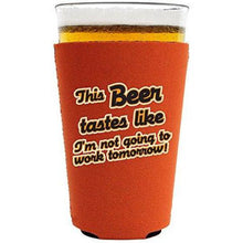 "Load image into Gallery viewer, orange pint glass koozie with ""this beer tastes like I'm not going to work tomorrow"" funny text design"