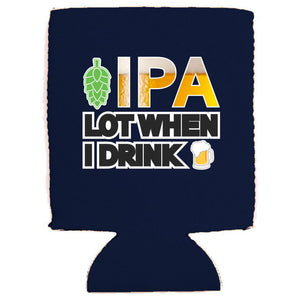 IPA Lot When I Drink Magnetic Can Coolie