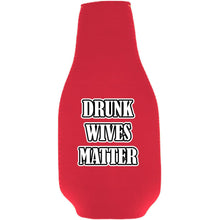 Load image into Gallery viewer, Drunk Wives Matter Beer Bottle Coolie