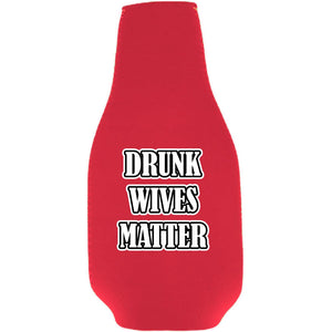 Drunk Wives Matter Beer Bottle Coolie