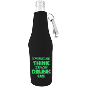 I'm Not as Think as You Drunk I Am Beer Bottle Coolie With Opener