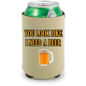 You Look Like I Need A Beer Can Coolie