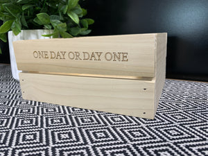 """One Day or Day One"" Crate"