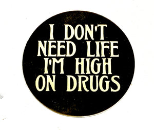 I Don't Need Life I'm High On Drugs - sticker