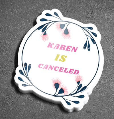 Vinyl sticker that says Karen is Canceled with a floral circular design