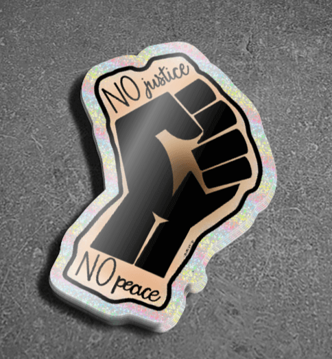 Vinyl sticker with a glitter background with a drawing of the Black Lives Matters fist and text that says No Justice No Peace