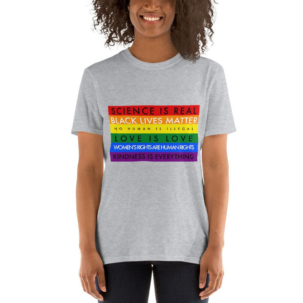 Science is Real, Black Lives Matter, No Human is Illegal, Love is Love, Women's Rights are Human Rights, Kindness is Everything, Short-Sleeve Unisex T-Shirt - Girl Riot Shop