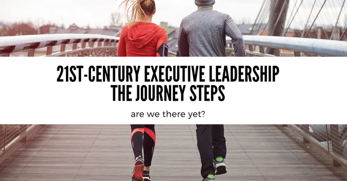 21st Century Executive Leadership - Steps on the Journey to Adaptiveness & Consciousness