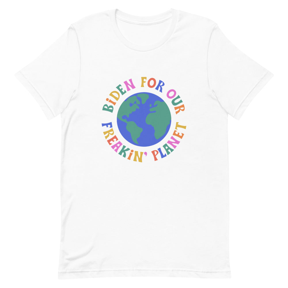Biden for Our Freakin' Planet T-Shirt