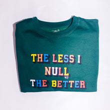 "Load image into Gallery viewer, ""The less I null the better"" crewneck - Dark Green"