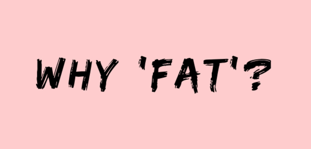 WHY USE THE WORD 'FAT'?