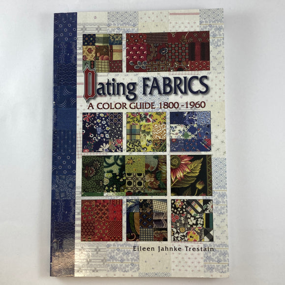 Dating Fabrics A Color Guide 1800-1960 by Eileen Jahnke Trestain