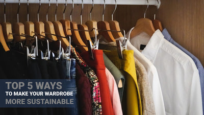 Top 5 Ways to Make Your Wardrobe More Sustainable