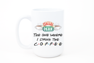 The One Where I Drink The Coffee Central Perk Friends Mug