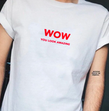 """WOW you look amazing"" Tee"