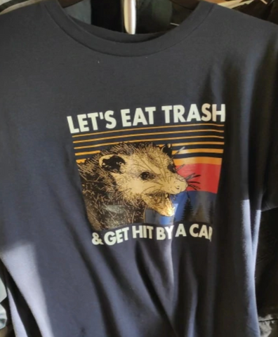 Let's Eat Trash & Get Hit By A Car Tee
