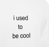"""I Used To Be Cool"" Tee"