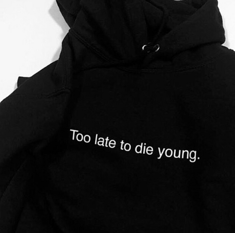 """Too Late To Die Young"" Hoodie"