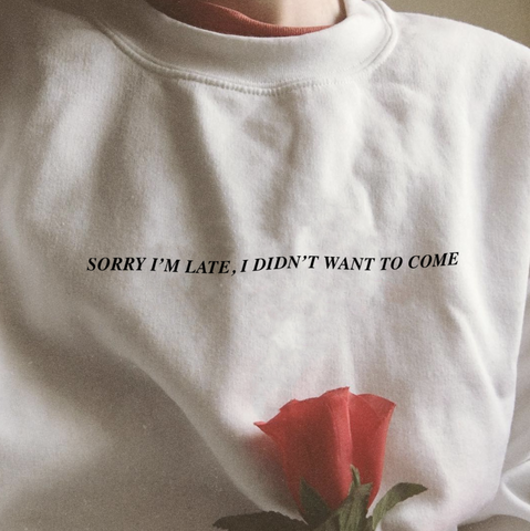 """Sorry I'm Late, I Didn't Want To Come"" Tee"