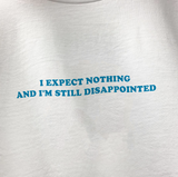 """I Expect Nothing And I'm Still Disappointed"" Tee"