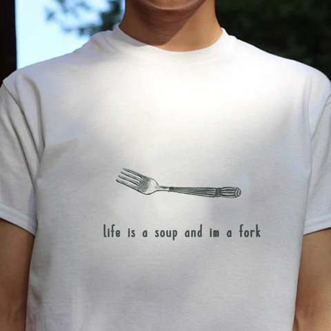 """Life Is A Soup I'm A Fork"" Tee"