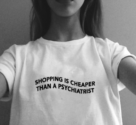 """Shopping Is Cheaper Than A Psychiatrist"" Tee"