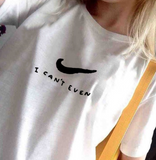 """I Can't Even"" Nike Tee"