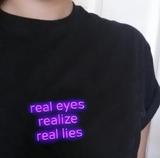 """Real Eyes Realize Real Lies"" Tee"