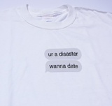 """You're A Disaster, Wanna Date"" Tee"