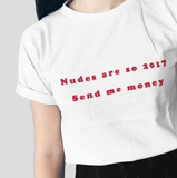 """Nudes Are So 2017 Send Me Money"" Tee"